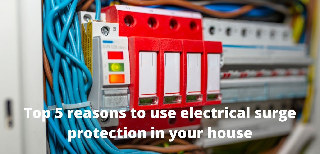 Top 5 reasons to use electrical surge protection in your house